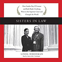 Sisters in Law: How Sandra Day O Connor and Ruth Bader Ginsburg Went to the Supreme Court and Changed the World
