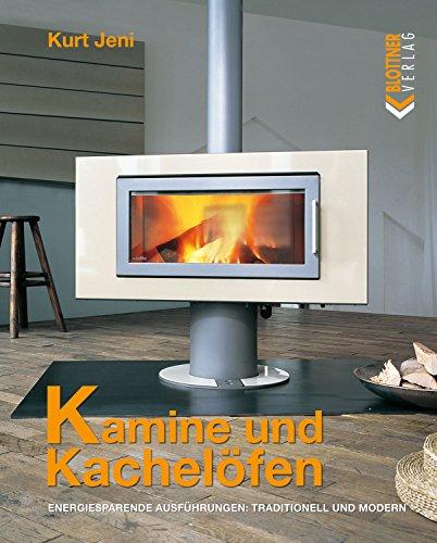 Kamine und Kachelöfen: Energiesparende Ausführungen: traditionell und modern -