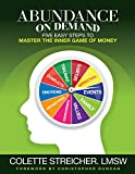 Abundance On Demand: Five Easy Steps to Master The Inner Game of Money (English Edition)