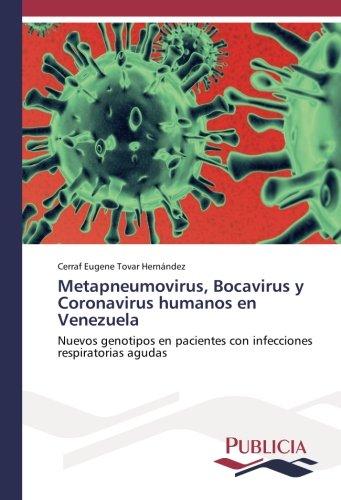 Metapneumovirus, Bocavirus y Coronavirus humanos en Venezuela: Nuevos genotipos en pacientes con infecciones respiratorias agudas por Cerraf Eugene Tovar Hernández