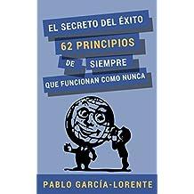 El Secreto Del Éxito: 62 Principios De Siempre Que Funcionan Como Nunca