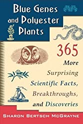 Blue Genes and Polyester Plants: 365 More Suprising Scientific Facts, Breakthroughs, and Discoveries by Sharon Bertsch McGrayne (1997-04-08)
