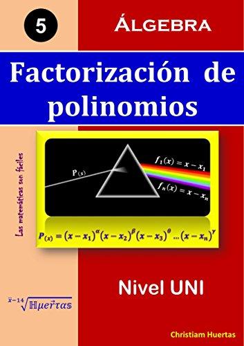 Descargar ebooks google android Factorización de polinomios: Álgebra (Las matemáticas son fáciles nº 5) B0159POBVE PDF