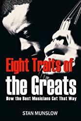 Eight Traits of the Greats: How the Best Musicians Get That Way by Stanley D. Munslow (2016-11-01)