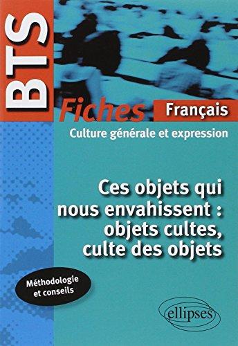 BTS 2014-2015 Français Fiches Culture Générale et Expression Ces Objets qui nous Envahissent Objet Culte, Culte des Objets