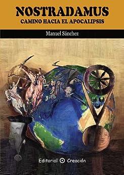 Nostradamus; camino hacia el Apocalipsis de [Sanchez, Manuel]