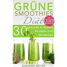 Grüne Smoothies Diät: 30 gesunde & leckere Rezepte zum Abnehmen (vegane Rohkost)