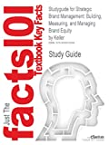 Studyguide for Strategic Brand Management: Building, Measuring, and Managing Brand Equity by Keller, ISBN 9780130411501 (Cram101 Textbook Outlines)