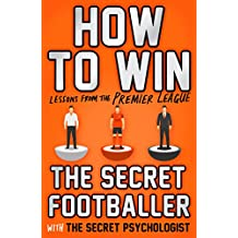 How to Win: Lessons from the Premier League (Secret Footballer)