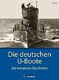 Deutsche U-Boote: Die deutschen U-Boote - Die komplette Geschichte. U-Boote im 2. Weltkrieg, der Kaiserlichen Marine, der Kriegsmarine, der Reichsmarine. Alle Typen nicht nur xxi, vii und ix.