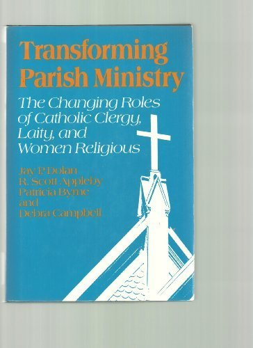 Transforming Parish Ministry: The Changing Roles of Catholic Clergy, Laity, and Women Religious by Jay P. Dolan (1989-08-02)