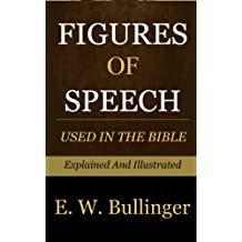 Figures of Speech Used in the Bible Explained and Illustrated: Explained and Illustrated (English Edition)