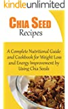 Chia Seed Recipes: A Complete Nutritional Guide And Cookbook For Weight Loss And Energy Improvement By Using Chia Seeds (English Edition)