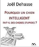 Pourquoi un chien intelligent fait-il des choses stupides? (French Edition)