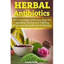 Herbal Antibiotics: 23 Surprisingly Effective Ways for Speeding Healing and Fighting Infections Using Herbal Antibiotics (English Edition)
