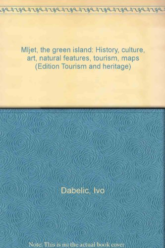 Mljet, the green island: History, culture, art, natural features, tourism, maps (Edition Tourism and heritage)
