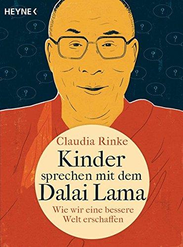 Kinder sprechen mit dem Dalai Lama: Wie wir eine bessere Welt erschaffen