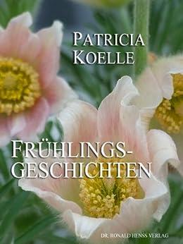 Frühlingsgeschichten von [Koelle, Patricia]