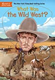 What Was the Wild West? (What Was?)