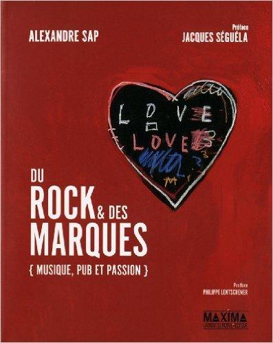 Du rock et des marques de Alexandre Sap,Jacques Seguela (Préface) ( 27 septembre 2012 )