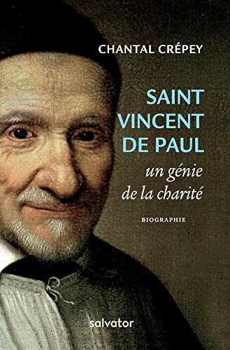 Saint Vincent de Paul, un gnie de la charit. Biographie