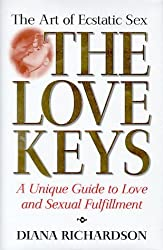 The Love Keys: The Art of Ecstatic Sex by Diana Richardson (1999-02-04)