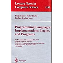 Programming Languages: Implementations, Logics, and Programs: 9th International Symposium, PLILP '97, Including a Special Track on Declarative ... (Lecture Notes in Computer Science)