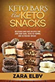 Keto Bars and Keto Snacks: Delicious and Easy Recipes for Low Carb Bars, Keto Fat Bombs, and Ketogenic Bread!