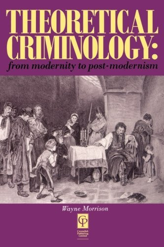 Theoretical Criminology from Modernity to Post-Modernism by Wayne Morrison (1995-04-13)