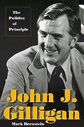 John J. Gilligan: The Politics of Principle by Mark Bernstein (2013-11-15)