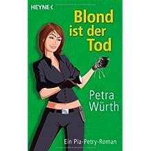 Blond ist der Tod: Ein Pia-Petry-Roman