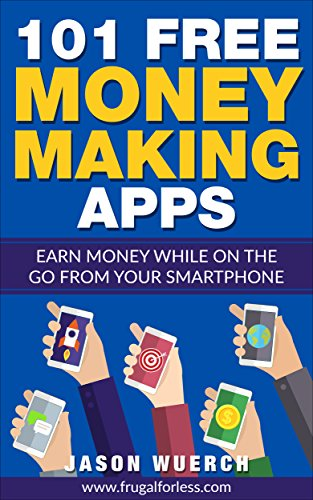 101 Free Money Making Apps: Earn Money While on the Go From Your Smartphone