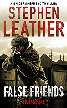 False Friends: The 9th Spider Shepherd Thriller (Dan Shepherd series) by [Leather, Stephen]