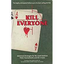 Kill Everyone: Advanced Strategies for No Limit Hold'em Poker Tournaments and Sit-n-goes