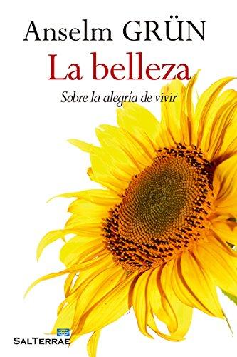 LA BELLEZA. Sobre la alegría de vivir (El Pozo de Siquem nº 359) por ANSELM GRÜN