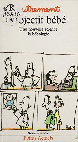 Objectif bébé: Une nouvelle science : la bébologie (Points actuels t. 81) par Autrement