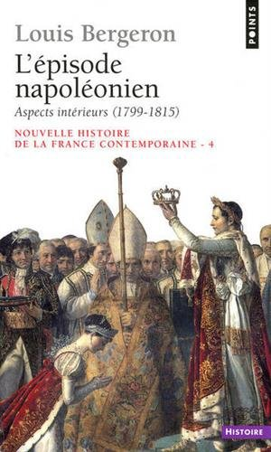Nouvelle Histoire de la France contemporaine, tome 4 : L'épisode napoléonien, aspects intérieurs, 1799-1815 par Louis Bergeron