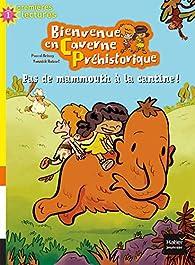 Bienvenue en Caverne Préhistorique : Pas de mammouth à la cantine ! par Pascal Brissy
