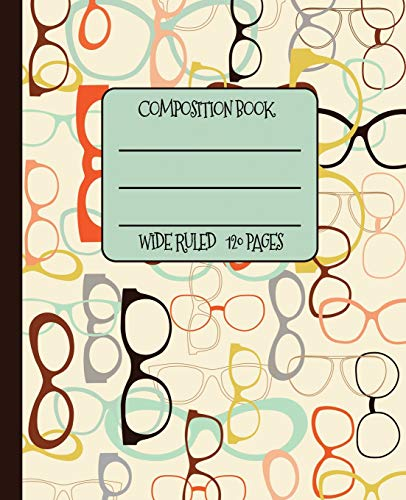 Wide Ruled Composition Book: Cool vintage geek chic eye glasses frames will keep your notebook looking great at school, work, or home! Wonderful gift ... (Eyeglasses Composition Notebook, Band 1)