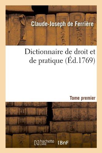 Dictionnaire de droit et de pratique. Tome premier (Éd.1769)