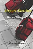 Airport Sketches: A Week of Lives at the Tallahassee Regional Airport