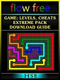 Flow Free Game: Levels, Cheats, Extreme Pack, Download Guide: Levels, Cheats, Extreme Pack, Download Guide (English Edition)