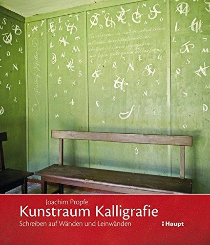 Kunstraum Kalligrafie : Schreiben auf Wänden und Leinwänden