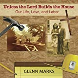Unless the Lord Builds the House: Our Life, Love, and Labor