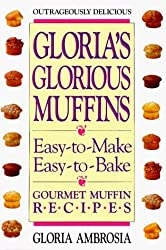 Gloria's Glorious Muffins by Gloria Ambrosia (1993-02-01)
