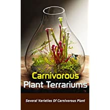 Carnivorous Plant Terrariums: Several Varieties of Carnivorous Plant (English Edition)