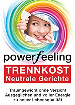 Trennkost: Neutrale Gerichte (Power Feeling 4)