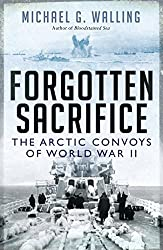 Forgotten Sacrifice: The Arctic Convoys of World War II (General Military) by Michael G. Walling (2012-10-23)