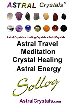 Astral Crystals Astral Travel Meditation Crystal Healing Astral Energy by Sollog by [Adoni, Sollog]