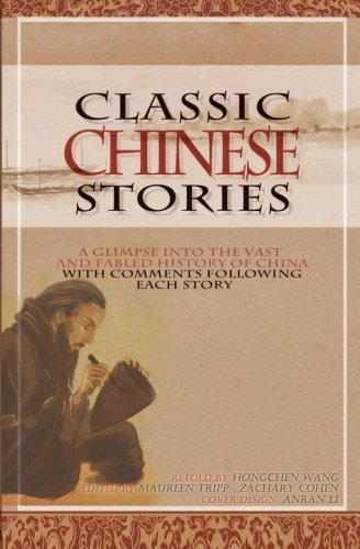 Classic Chinese Stories: A Glimpse into the Vast and Fabled History of China with Editor's Comment Follows Each Story